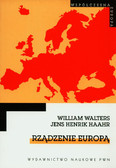 Walters William, Haahr Jens H. - Rządzenie Europą. Dyskurs, urządzanie i integracja europejska