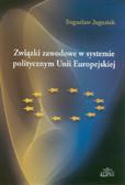 Jagusiak Bogusław - Związki zawodowe w systemie politycznym Unii Europejskiej