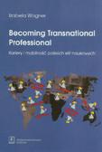 Wagner Izabela - Becoming Transnational Professional. Kariery i mobilność polskich elit naukowych