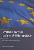red. Kosowska-Gąstoł Beata - Systemy partyjne państw Unii Europejskiej