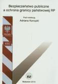 red. Konopka Adrian - Bezpieczeństwo publiczne a ochrona granicy państwowej RP