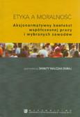 red. Walczak-Duraj Danuta - Etyka a moralność. Aksjonometryczny kontekst współczesnej pracy i wybranych zawodów
