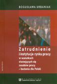 Urbaniak Bogusława - Zatrudnienie i instytucje rynku pracy w warunkach starzejących się zasobów pracy - badania dla Polski