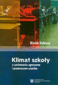 Kulesza Marek - Klimat szkoły a zachowania agresywne i przemocowe uczniów