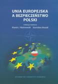 red. Malinowski Marek J., red. Musiał Stanisław - Unia Europejska a bezpieczeństwo Polski