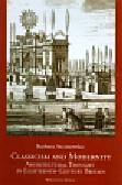 Arciszewska Barbara - Classicism and Modernity: Architectural Thought in Eighteenth-Century Britain