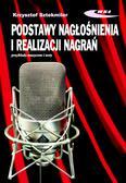 Sztekmiler Krzysztof - Podstawy nagłośnienia i realizacji nagrań Podręcznik dla akustyków