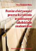 Ćwiąkała-Małys Anna - Pomiar efektywności procesu kształcenia w publicznym szkolnictwie akademickim