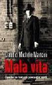 Mancini Claudio Michele - Mala vita. Oparta na faktach powieść o mafii