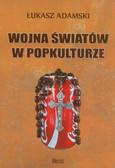 Adamski Łukasz - Wojna światów w popkulturze