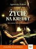 Zydroń Agnieszka - Życie na kredyt. Jak uniknąć pułapki kredytowej
