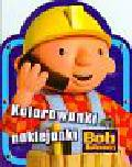 Bob Budowniczy Kolorowanki naklejanki Bob