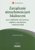 Dziczek Roman - Zarządzanie nieruchomościami lokalowymi przez spółdzielnie mieszkaniowe, wspólnoty mieszkaniowe i właścicieli lokalów