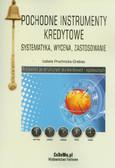 Pruchnicka-Grabias Izabela - Pochodne instrumenty kredytowe. systematyka, wycena, zastosowanie