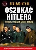 Macintyre Ben - Oszukać Hitlera. Największy podstęp w dziejach wywiadu