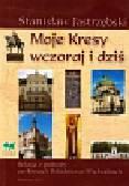 Jastrzębski Stanisław - Moje Kresy wczoraj i dziś Relacja z podróży po Kresach Południowo - Wschodnich