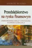 Buszko Andrzej - Przedsiębiorstwo na rynku finansowym. Uwarunkowania analizy strategicznej w okresie globalizacji