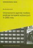 Łódzki Bartłomiej - Ustanawianie agendy mediów podczas kampanii wyborczych w 2005 roku