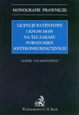 Salamonowicz Marek - Licencje patentowe i know-how na tle zakazu porozumień antykonkurencyjnych