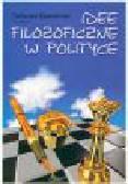 Buksiński T. (red.) - Idee filozoficzne w polityce