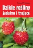 Kremer Bruno P. - Dzikie rośliny jadalne i trujące. ponad 200 ziół, jagód i orzechów