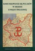 red. Stępnik Krzysztof, red. Rajewski Maciej - Komunikowanie się Polaków w okresie II wojny światowej