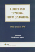 red. Nowicki Marek A. - Europejski Trybunał Praw Człowieka. Wybór Orzeczeń 2010