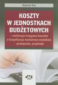 Rup Wojciech - Koszty w jednostkach budżetowych - ewidencja księgowa kosztów a klasyfikacja budżetowa wydatków - powiązania, przykłady