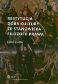 Zeidler Kamil - Restytucja dóbr kultury ze stanowiska filozofii prawa. O trudnych przypadkach na granicy kultury i prawa