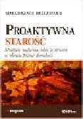 Brzezińska Małgorzata - Proaktywna starość. Strategie radzenia sobie ze stresem w okresie późnej dorosłości