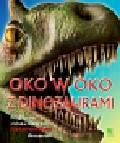 Woodward John - Oko w oko z dinozaurami. Przyjrzyj się z bliska najbardziej niesamowitym dinozaurom