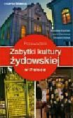Kryciński Stanisław, Olej-Kobus Anna, Kobus Krzysztof - Zabytki kultury żydowskiej w Polsce Przewodnik