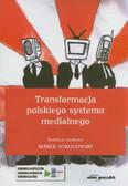 red. Sokołowski Marek - Transformacja polskiego systemu medialnego