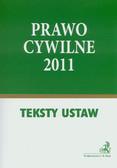 Prawo cywilne 2011. Teksty ustaw i rozporządzeń