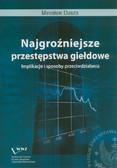 Dusza Mirosław - Najgroźniejsze przestępstwa giełdowe. Implikacje i sposoby przeciwdziałania
