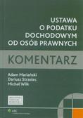 Mariański Adam, Strzelec Dariusz, Wilk Michał - Ustawa o podatku dochodowym od osób prawnych. Komentarz