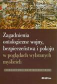 Drabik Krzysztof - Zagadnienia ontologiczne wojny, bezpieczeństwa i pokoju w poglądach wybranych myślicieli
