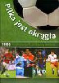Dreisbach Jens, Nordmann Michael - Piłka jest okrągła 1000 najlepszych piłkarzy świata