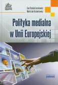 Stasiak-Jazukiewicz Ewa, Jas-Koziarkiewicz Marta - Polityka medialna w Unii Europejskiej