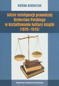 Koredczuk Bożena - Udział inteligencji prawniczej Królestwa Polskiego w kształtowaniu kultury książki (1815-1915)