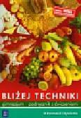 Boniecka Maria, Łazuchiewicz Danuta - Bliżej techniki Podręcznik z ćwiczeniami O żywności i żywieniu. Gimnazjum