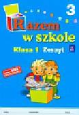 Brzózka Jolanta, Harmak Katarzyna, Izbińska Kamila i inni - Razem w szkole 1 Zeszyt 3