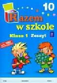 Brzózka Jolanta, Harmak Katarzyna, Izbińska Kamila i inni - Razem w szkole 1 Zeszyt 10