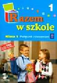 Brzózka Jolanta, Harmak Katarzyna, Izbińska Kamila - Razem w szkole 1 Podręcznik Część 1