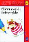 Nagajowa Maria - Słowa zwykłe i niezwykłe 5 Język polski Zeszyt ćwiczeń. Szkoła podstawowa