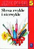 Nagajowa Maria - Słowa zwykłe i niezwykłe 5 Język polski Podręcznik. Szkoła podstawowa