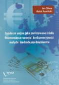 Śliwa Jan, Pawlicki Rafał - Fundusze unijne jako preferowane źródła finansowania rozwoju i konkurencyjności małych i średnich przedsiębiorstw