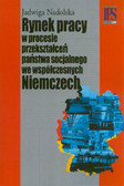 Nadolska Jadwiga - Rynek pracy w procesie przekształceń państwa socjalnego we współczesnych Niemczech
