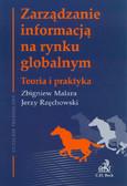 Malara Zbigniew, Rzęchowski Jerzy - Zarządzanie informacją na rynku globalnym. Teoria i praktyka