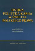 Unijna polityka karna w świetle polskiego prawa. wydanie polsko - niemiecko - angielskie